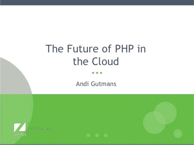 The Future of PHP in     the Cloud      Andi Gutmans