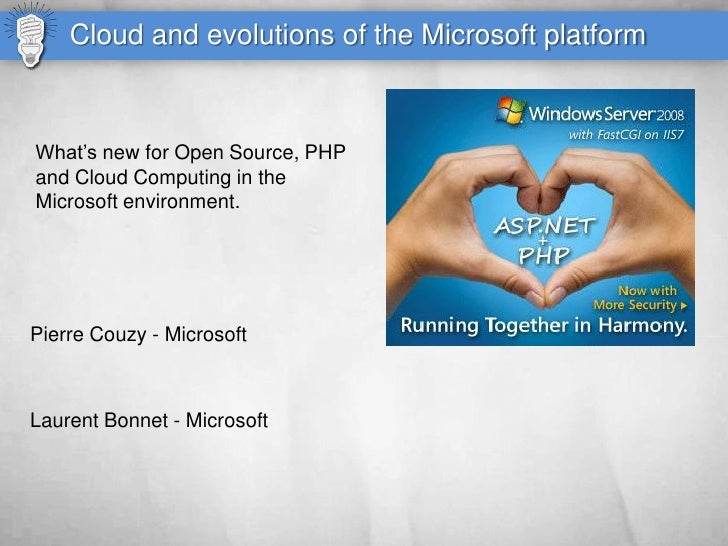 Cloud and evolutions of the Microsoft platform    What's new for Open Source, PHP and Cloud Computing in the Microsoft env...