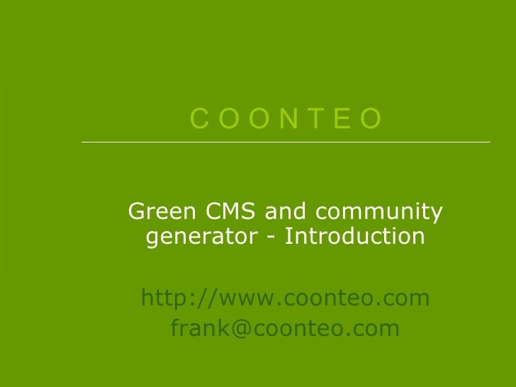C O O N T E O Green CMS and community generator - Introduction http://www.coonteo.com [email_address]