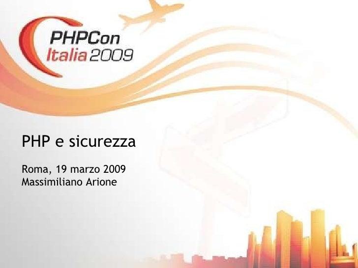 PHP e  sicurezza Roma, 19 marzo 2009 Massimiliano Arione