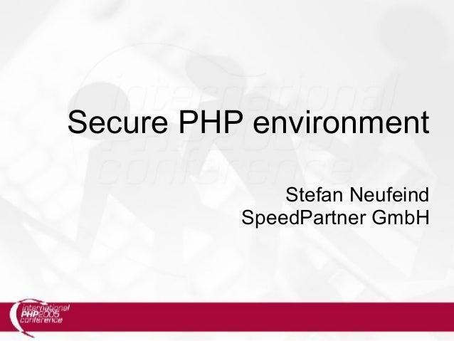 Secure PHP environment Stefan Neufeind SpeedPartner GmbH