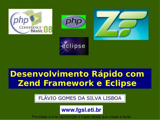 Desenvolvimento Rápido com Zend Framework e Eclipse www.fgsl.eti.br Permitidaalivrereproduçãoecópiadesdequecit...