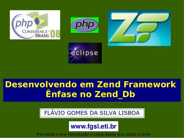 Desenvolvendo em Zend Framework        Ênfase no Zend_Db                         www.fgsl.eti.br                         ...
