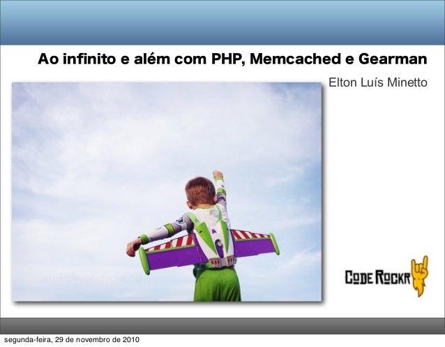 Ao infinito e além com PHP, Memcached e Gearman Elton Luís Minetto segunda-feira, 29 de novembro de 2010