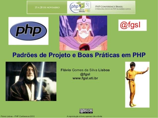 Flávio Lisboa – PHP Conference 2010 Padrões de Projeto e Boas Práticas em PHP Flávio Gomes da Silva Lisboa @fgsl www.fgsl....