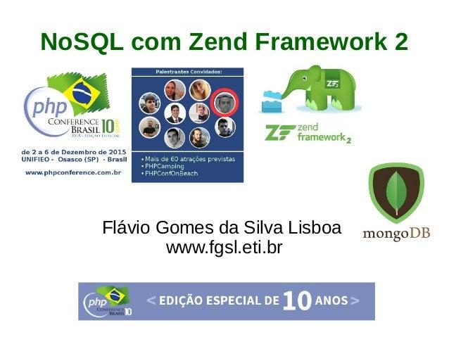 NoSQL com Zend Framework 2 Flávio Gomes da Silva Lisboa www.fgsl.eti.br