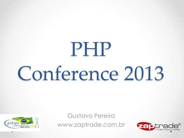 PHP Conference 2013 Gustavo Pereira www.zaptrade.com.br