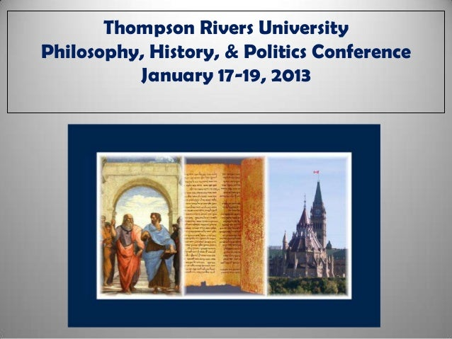 Thompson Rivers UniversityPhilosophy, History, & Politics Conference          January 17-19, 2013