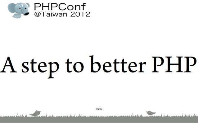 PHPConf.TW 2012: A step to better PHP