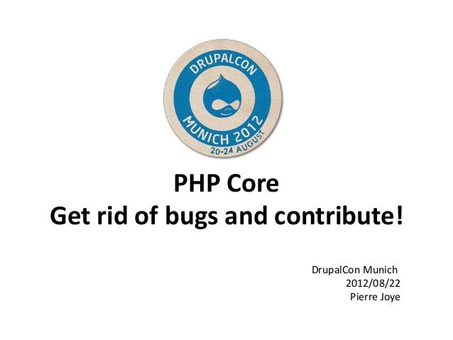 PHP CoreGet rid of bugs and contribute!                      DrupalCon Munich                             2012/08/22      ...