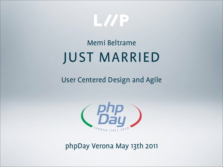 Memi BeltrameJUST MARRIEDUser Centered Design and AgilephpDay Verona May 13th 2011
