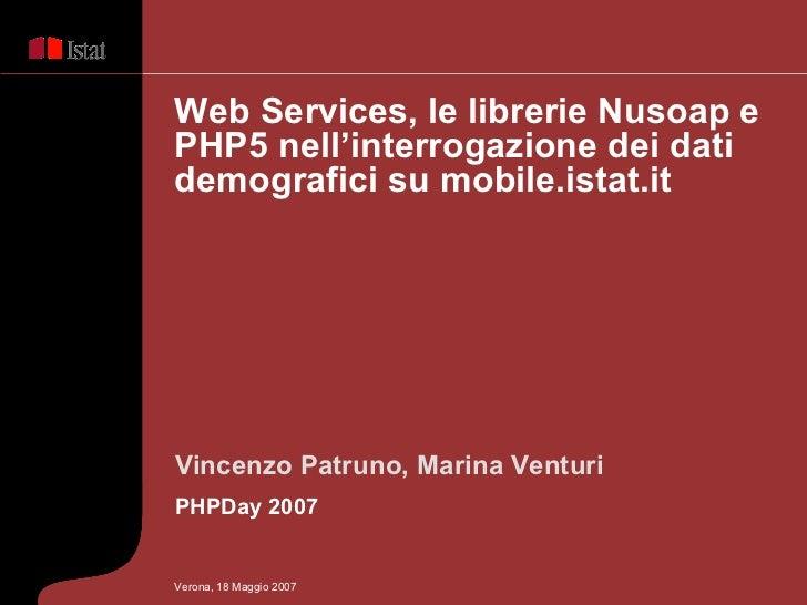 Vincenzo Patruno, Marina Venturi PHPDay 2007 Web Services, le librerie Nusoap e PHP5 nell'interrogazione dei dati demograf...