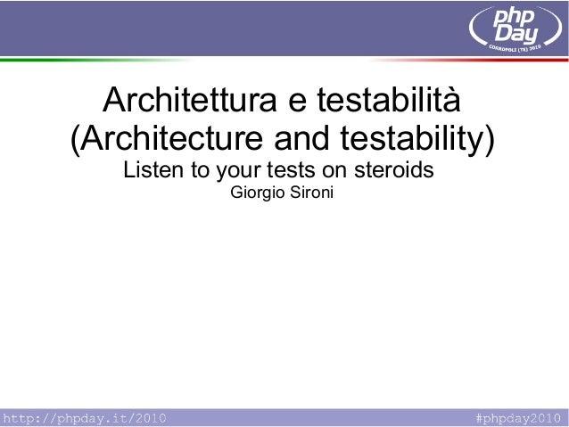 Architettura e testabilità (Architecture and testability) Listen to your tests on steroids Giorgio Sironi