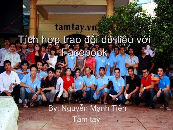 Tích hợp trao đổi dữ liệu với        Facebook      By: Nguyễn Mạnh Tiến            Tầm tay