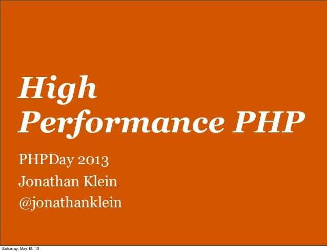 HighPerformance PHPPHPDay 2013Jonathan Klein@jonathankleinSaturday, May 18, 13