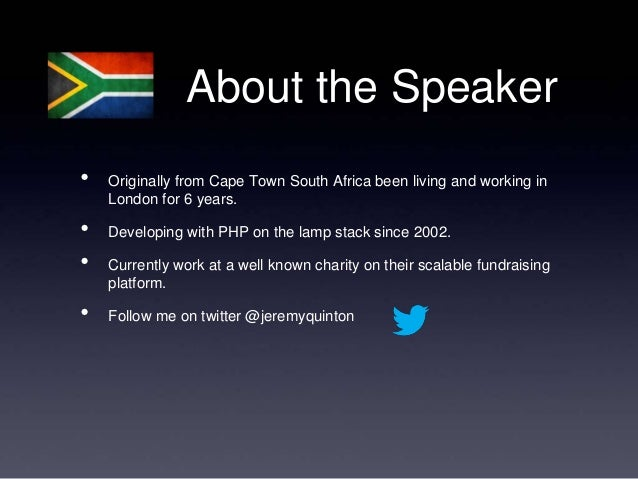 About the Speaker•   Originally from Cape Town South Africa been living and working in    London for 6 years.•   Developin...