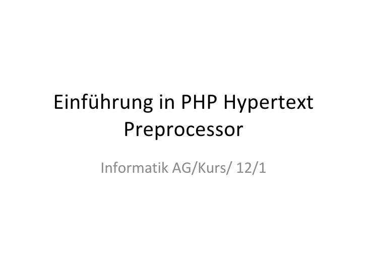 Einführung in PHP Hypertext Preprocessor Informatik AG/Kurs/ 12/1