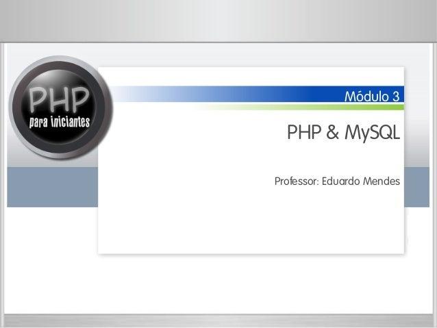 Módulo 3 PHP & MySQL Professor: Eduardo Mendes