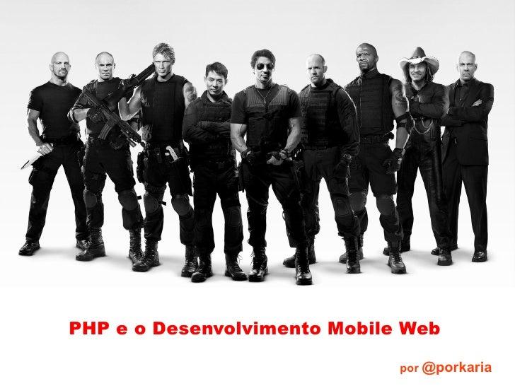 PHP e o Desenvolvimento Mobile Web por  @porkaria