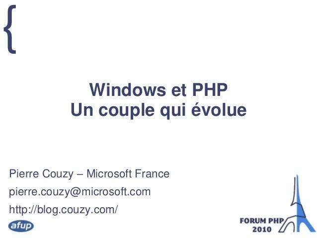 { Windows et PHP Un couple qui évolue Pierre Couzy – Microsoft France pierre.couzy@microsoft.com http://blog.couzy.com/