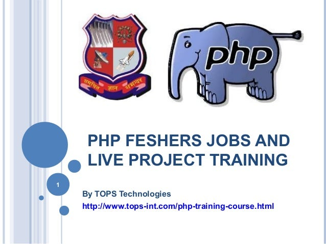 PHP FESHERS JOBS AND LIVE PROJECT TRAINING 1  By TOPS Technologies http://www.tops-int.com/php-training-course.html