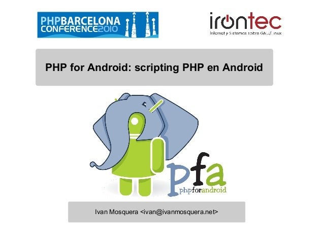 Ivan Mosquera <ivan@ivanmosquera.net> PHP for Android: scripting PHP en Android