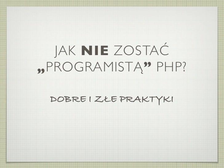"""JAK NIE ZOSTAĆ""""PROGRAMISTĄ"""" PHP? DOBRE I ZŁE PRAKTYKI"""