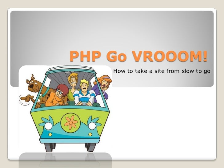 PHP Go VROOOM!    How to take a site from slow to go