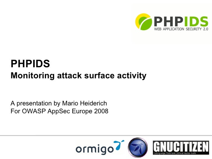 PHPIDS Monitoring attack surface activity   A presentation by Mario Heiderich For OWASP AppSec Europe 2008