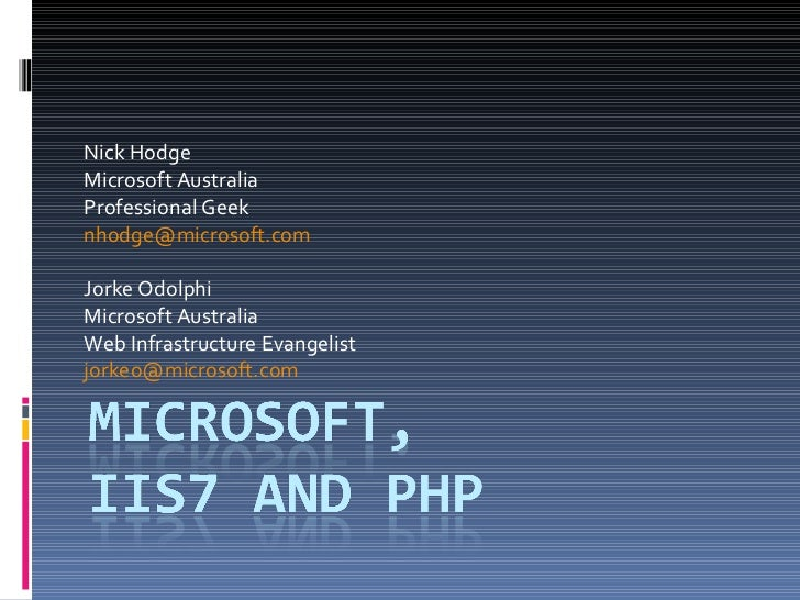 Nick Hodge Microsoft Australia Professional Geek [email_address] Jorke Odolphi Microsoft Australia Web Infrastructure Evan...