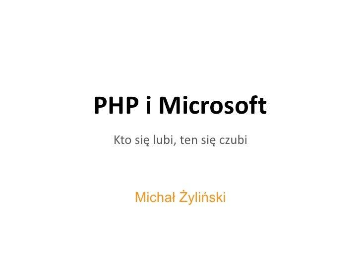 PHP i Microsoft<br />Michał Żyliński<br />Kto się lubi, ten się czubi<br />
