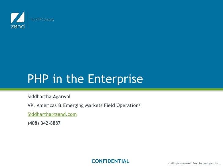 PHP in the Enterprise Siddhartha Agarwal VP, Americas & Emerging Markets Field Operations Siddhartha@zend.com (408) 342-88...