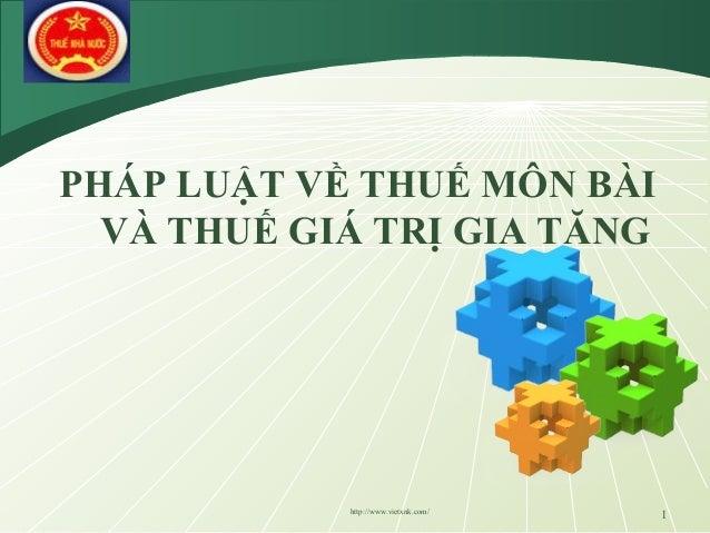 LOGO 1 PHÁP LUẬT VỀ THUẾ MÔN BÀI VÀ THUẾ GIÁ TRỊ GIA TĂNG http://www.vietxnk.com/