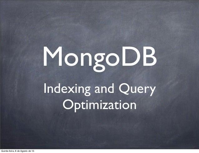 MongoDB Indexing and Query Optimization Quinta-feira, 8 de Agosto de 13
