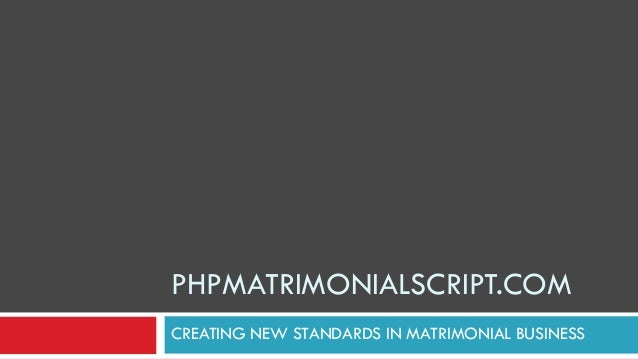 PHPMATRIMONIALSCRIPT.COM CREATING NEW STANDARDS IN MATRIMONIAL BUSINESS