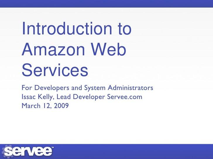 Introduction to Amazon Web Services <ul><li>For Developers and System Administrators </li></ul><ul><li>Issac Kelly, Lead D...
