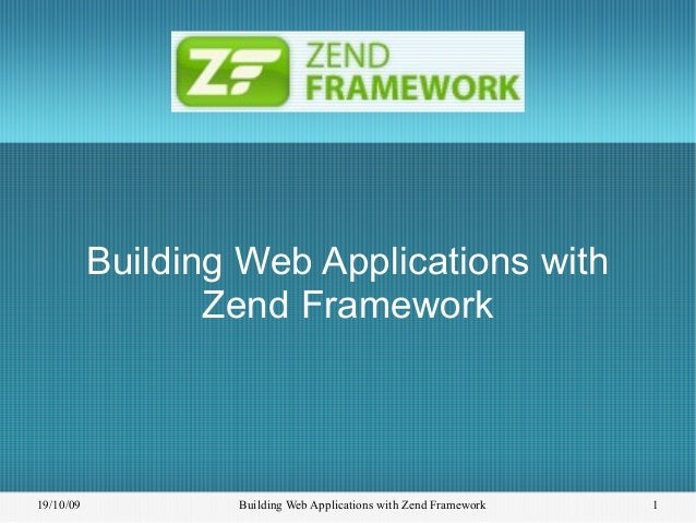 19/10/09 Building Web Applications with Zend Framework 1 Building Web Applications with Zend Framework