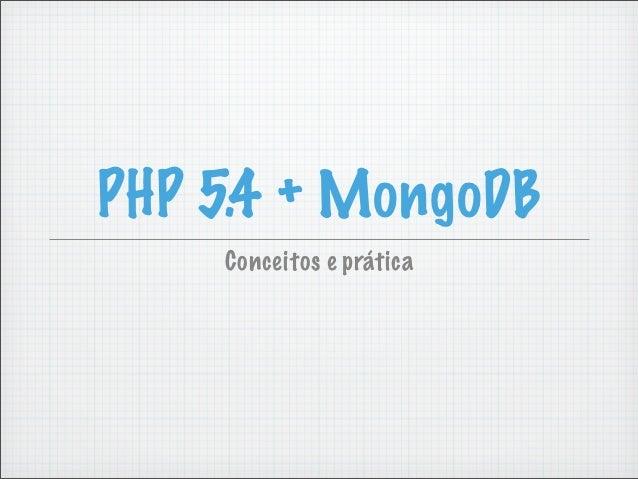 PHP 5.4 + MongoDB    Conceitos e prática