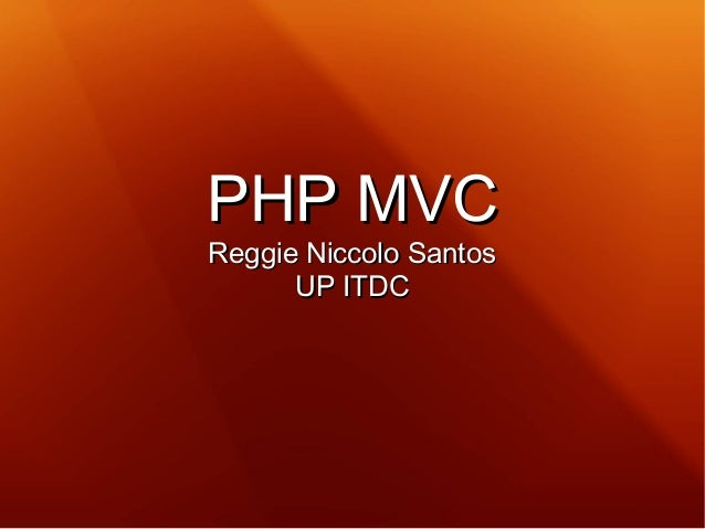 PHP MVCPHP MVC Reggie Niccolo SantosReggie Niccolo Santos UP ITDCUP ITDC