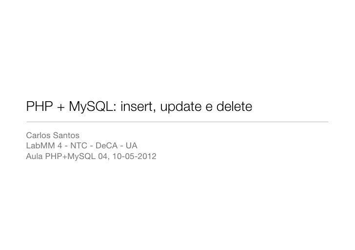 PHP + MySQL: insert, update e deleteCarlos SantosLabMM 4 - NTC - DeCA - UAAula PHP+MySQL 04, 10-05-2012