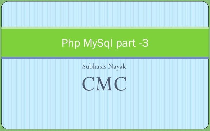 Php MySql part -3     Subhasis Nayak     CMC