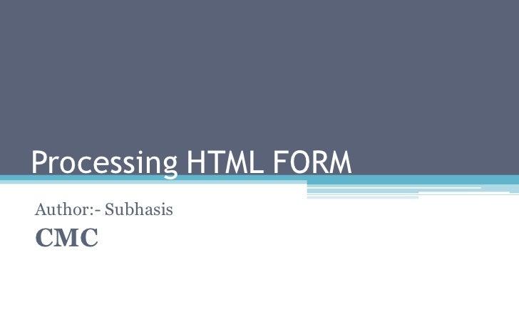 Processing HTML FORM Author:- Subhasis CMC