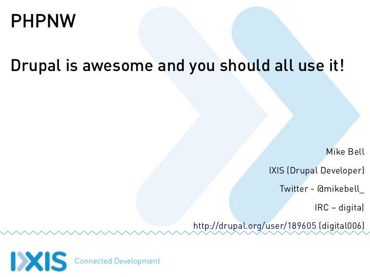 PHPNWDrupal is awesome and you should all use it!                                                        Mike Bell        ...