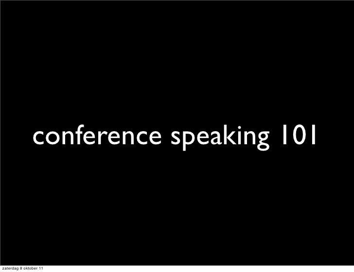 conference speaking 101zaterdag 8 oktober 11