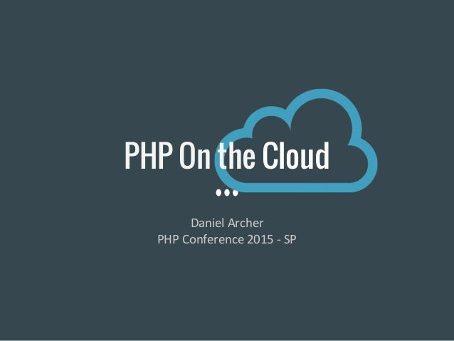 PHP On the Cloud Daniel Archer PHP Conference 2015 - SP