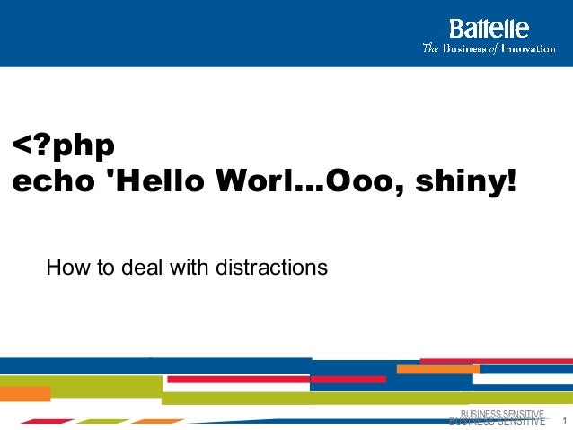BUSINESS SENSITIVE1BUSINESS SENSITIVE 1How to deal with distractions<?phpecho Hello Worl…Ooo, shiny!