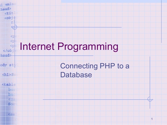 1 Internet Programming Connecting PHP to a Database
