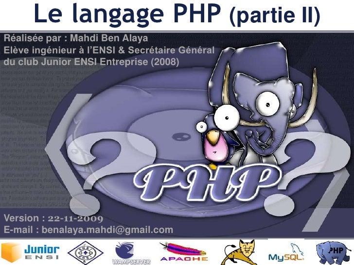1<br />Lelangage PHP (partie II)<br />Présentation réalisée par : Mahdi BEN ALAYA<br />Elève-ingénieur à l'ENSI & Secrétai...