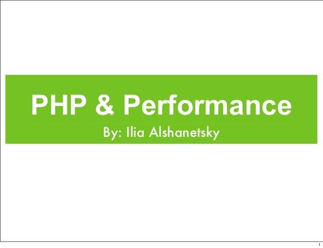 PHP & PerformanceBy: Ilia Alshanetsky1