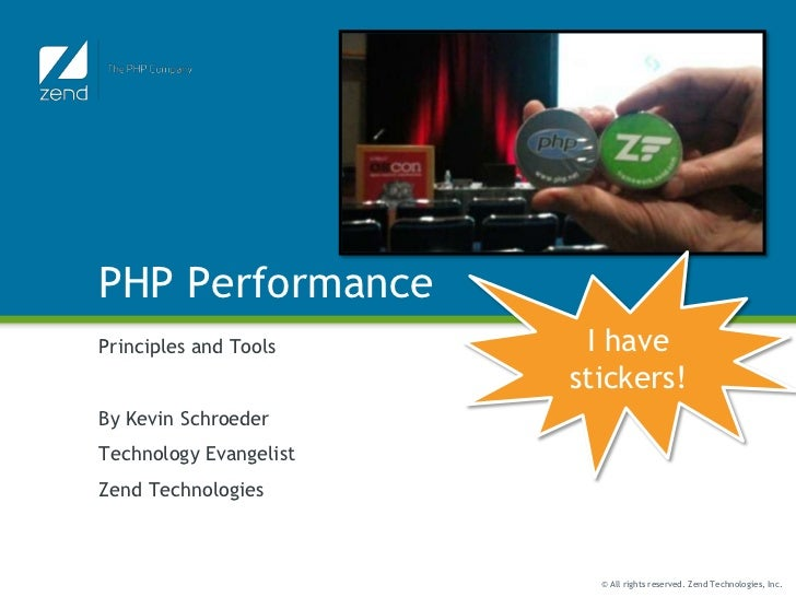 PHP Performance<br />Principles and Tools<br />By Kevin Schroeder<br />Technology Evangelist<br />Zend Technologies<br />I...